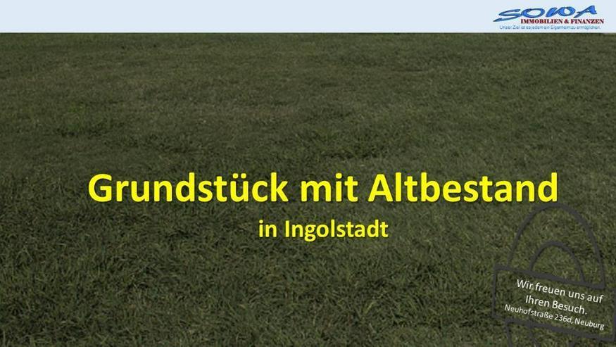 Grundstück mit Altbestand in Ingolstadt! - Ein Objekt von Ihrem Immobilienexperten SOWA I...