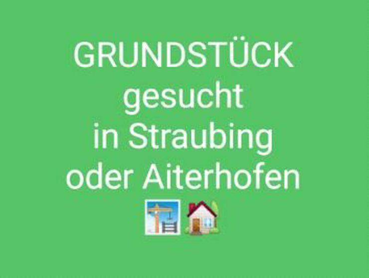 Grundstück in Straubing, Ittling, Aiterhofen, Geltolfing und naher Umkreis gesucht