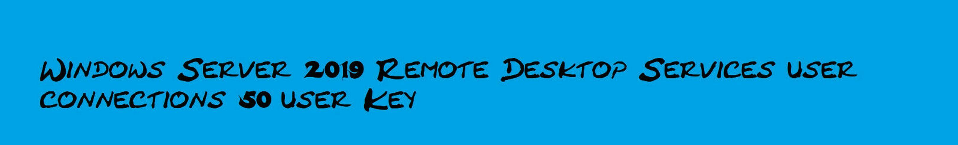 Windows Server 2019 Remote Desktop Services user connections 50 User Key